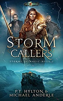 Storm Callers: Age Of Magic - A Kurtherian Gambit Series (Storms Of Magic Book 2) eBook: PT Hylton, Michael Anderle