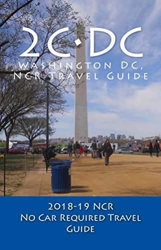 2C•DC, 2018-19 NCR Travel Guide: The Washington, DC, NCR, No Car Required, Travel Guide (English Edition)