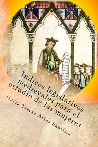 Índices legislativos medievales para el estudio de las mujeres por María Teresa Arias Bautista