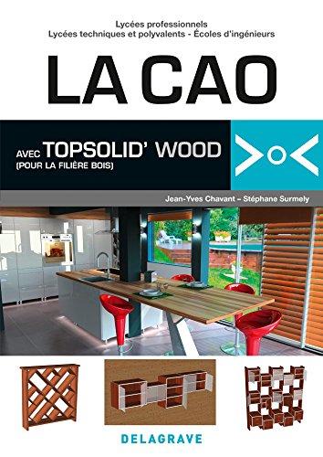 La CAO avec TopSolid'Wood : Du CAP aux écoles d'ingénieurs, tous utilisateurs de TopSolid et TopSolidWood, plus particulièrement ceux de la filière Bois