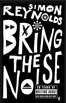 Bring the Noise by [Reynolds, Simon]