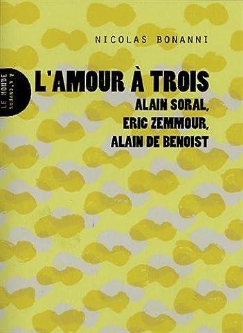 Alain Nicolas - L'amour à trois : Alain Soral, Eric