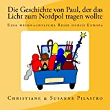 Die Geschichte von Paul, der das Licht zum Nordpol tragen wollte: Ein weihnachtliches Märchen