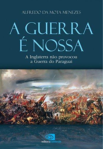 A Guerra É Nossa. A Inglaterra não Provocou a Guerra do Paraguai (Em Portuguese do Brasil)