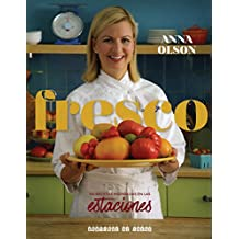 Fresco/ Fresh with Anna Olson: 150 Recetas Inspiradas En Las Estaciones/ Seasonally Inspired Recipes to Share With Family and Friends