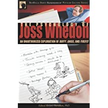 The Psychology of Joss Whedon: An Unauthorized Exploration of Buffy, Angel, and Firefly (Psychology of Popular Culture) (2007-11-10)