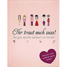 Ihr traut euch was!: Das ganz spezielle Gästebuch zur Hochzeit