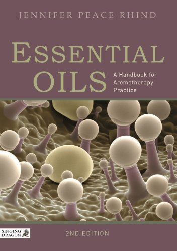 Essential Oils: A Handbook for Aromatherapy Practice by Rhind, Jennifer Peace (2012) Paperback