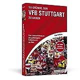 111 Gründe, den VfB Stuttgart zu lieben: Eine Liebeserklärung an den großartigsten Fußballverein der Welt