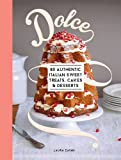 Dolce: 80 Authentic Sweet Treats, Cakes and Desserts