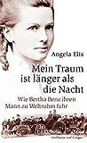 Mein Traum ist länger als die Nacht: Wie Bertha Benz ihren Mann zu Weltruhm fuhr (Biografien) - Angela Elis