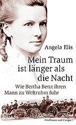 Mein Traum ist länger als die Nacht: Wie Bertha Benz ihren Mann zu Weltruhm fuhr (Biografien)