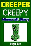 Minecraft Diary: The Epic Adventures of Creepy the Creeper (An Unofficial Minecraft Book)