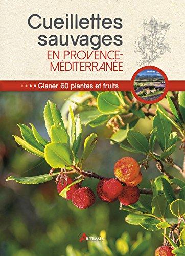 Cueillettes sauvages en Provence-Mditerrane : 60 plantes et fruits  glaner