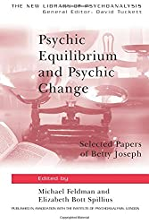 Psychic Equilibrium and Psychic Change: Selected Papers of Betty Joseph
