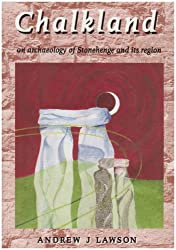Chalkland: An Archaeology of Stonehenge and Its Region