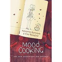 Moodcooking: Aus dem Suppentopf der Gefühle