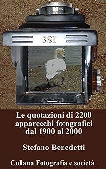 Le quotazioni di 2200 apparecchi fotografici dal 1900 al 2000 (Fotografia e società) di [Benedetti, Stefano]