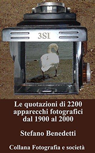Le quotazioni di 2200 apparecchi fotografici dal 1900 al 2000 (Fotografia e società Vol. 1)
