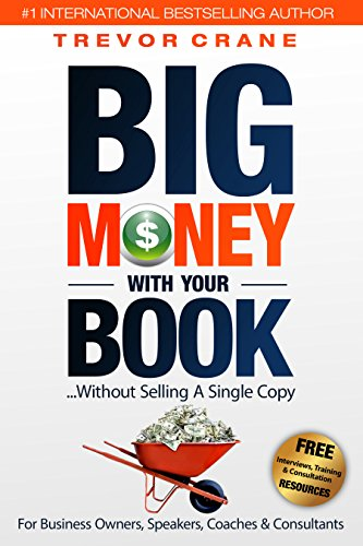 Big Money With Your Book...Without Selling A Single Copy ...