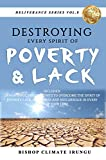 Prayer: Destroying Every Spirit of Poverty & Lack | 20 Powerful Prayer Points To Overcome Every Spirit Of Poverty, Lack, Barrenness & Miscarriage In Every ... Series Book 8) (English Edition)