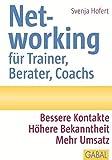Networking für Trainer, Berater, Coachs: Bessere Kontakte. Höhere Bekanntheit. Mehr Umsatz (Whitebooks)