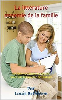 La Littérature Ennemie De La Famille: Les Faits-les Droits-les Devoirs (avec Une Biographie De L'auteur) por Par Louis  Bethléem Gratis