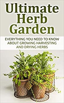 Herb ultimate herb garden everything you need to know about growing harvesting and drying - Medicinal herbs harvest august dry store ...