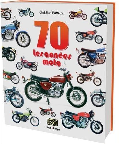 70, les annes moto de Christian Batteux ( 15 octobre 2015 )