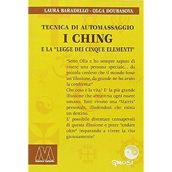 I Ching. Tecnica Di Automassaggio E La Legge Dei Cinque Elementi. Con Dvd