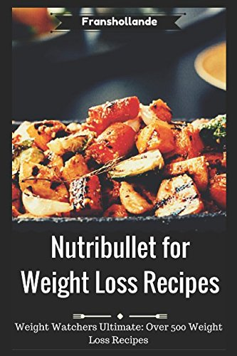 nutribullet-for-weight-loss-recipes-weight-watchers-ultimate-over-500-weight-loss-recipes