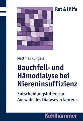 Bauchfell- Und Hamodialyse Bei Niereninsuffizienz: Entscheidungshilfen Zur Auswahl Des Dialyseverfahrens (Rat & Hilfe) by Matthias Klingele (2013-06-20)