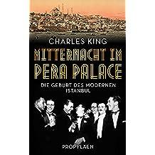 Mitternacht im Pera Palace: Die Geburt des modernen Istanbul (German Edition)