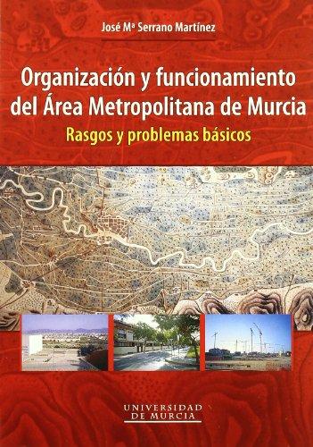 Organizacion y Funcionamiento del Area Metropolitana de Murcia: Rasgos y problemas basicos