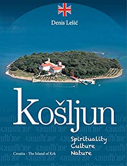 Košljun: Spirituality - Culture - Nature (Croatia - The Island of Krk) by [Lešić, Denis]