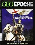 GEO Epoche: Die Zeit der Kreuzritter: 1096 - 1291 - Der Kampf um das Heilige Land