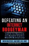 Defeating an Internet Boogeyman: Simple Secrets of Reputation & Crisis Management Using Social Media & Web Marketing Strategy...
