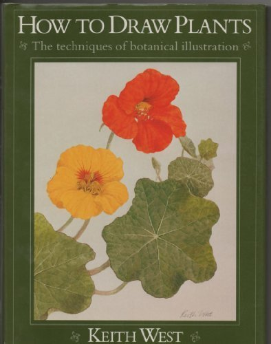 How to Draw Plants: The Techniques of Botanical Illustration by Keith R. West (1983-05-03)
