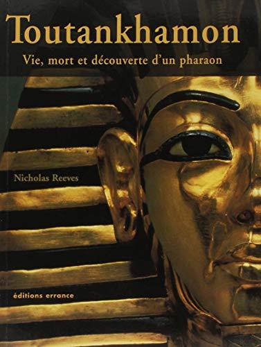 Toutankhamon : Vie, mort et découverte d'un pharaon par Nicholas Reeves