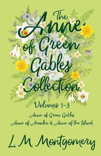 The Anne of Green Gables Collection - Volumes 1-3 (Anne of Green Gables, Anne of Avonlea and Anne of the Island) por L. M. Montgomery