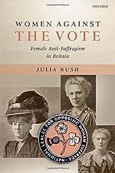 Women Against the Vote: Female Anti-Suffragism in Britain