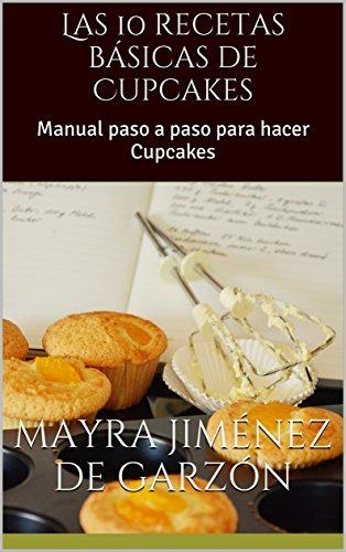 Las 10 recetas básicas de Cupcakes: Manual paso a paso para hacer Cupcakes (English