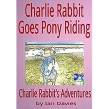 Charlie Rabbit Goes Pony Riding (Charlie Rabbit's Adventures Book 5)