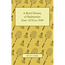 A Brief History of Badminton from 1870 to 1949 (English Edition)