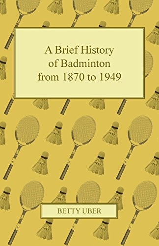 A Brief History of Badminton from 1870 to 1949 (English Edition) por Betty Uber