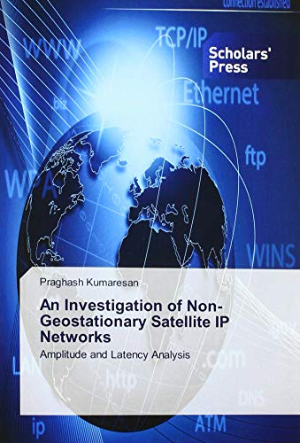 An Investigation of Non-Geostationary Satellite IP Networks: Amplitude and Latency Analysis par Praghash Kumaresan