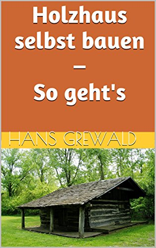 Holzhaus selbst bauen – So geht\'s