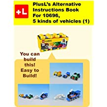 PlusL's Alternative Instruction For 10696,5 kinds of vehicles (1): You can build the 5 kinds of vehicles (1) out of your own bricks! (English Edition)