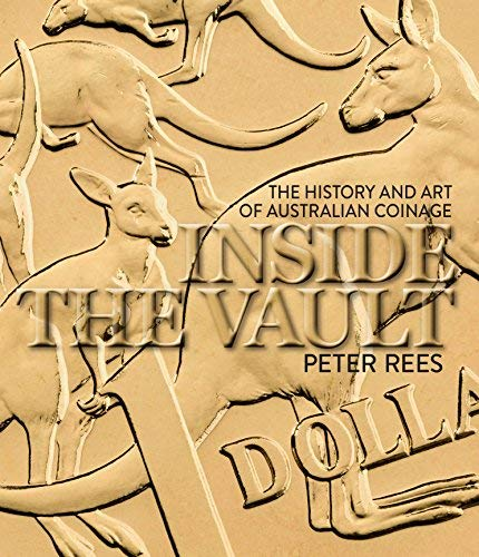 Inside the Vault: The History and Art of Australian Coinage by Peter Rees (2016-03-31)