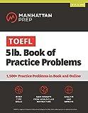 TOEFL 5lb Book of Practice Problems: Online + Book (Manhattan Prep 5 lb Series)